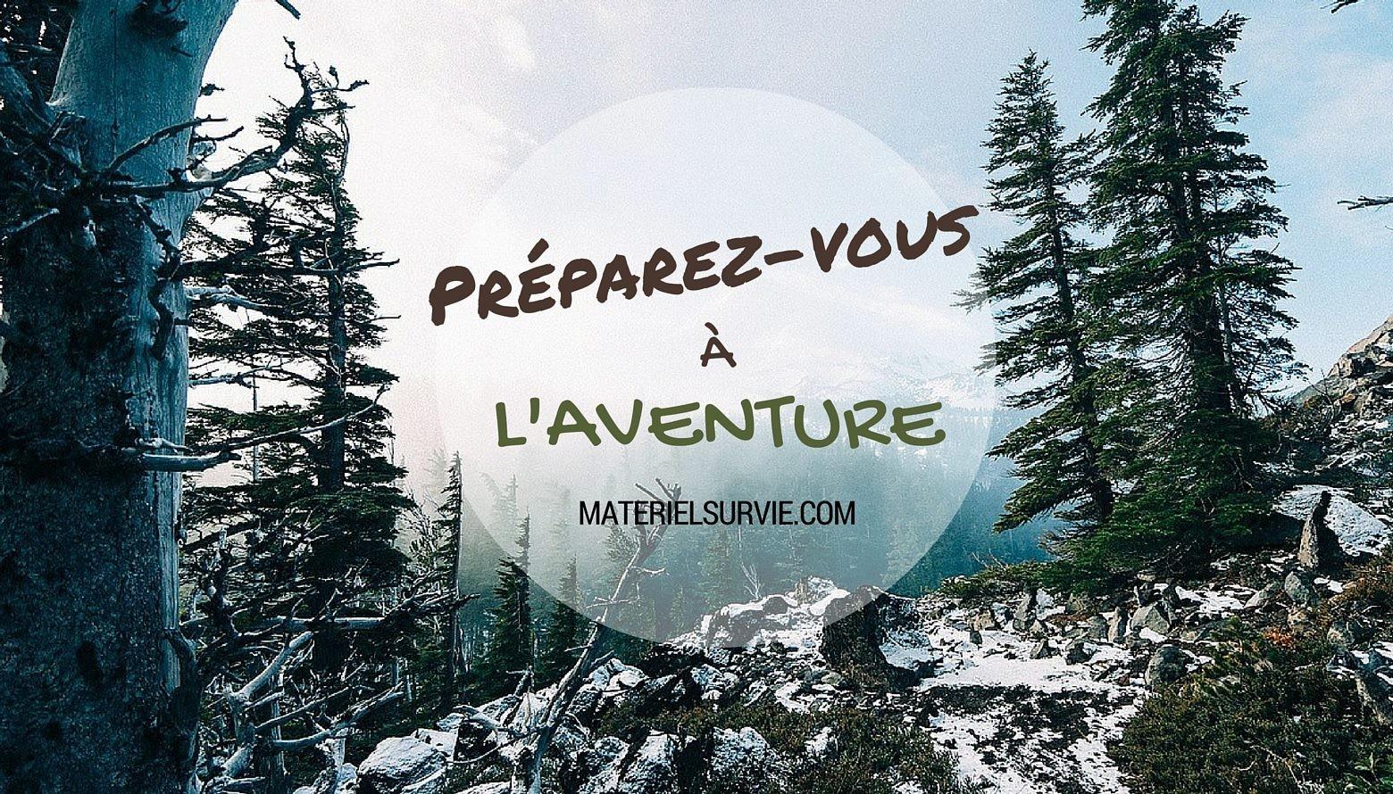 Préparez vous à l'aventure avec matériel survie